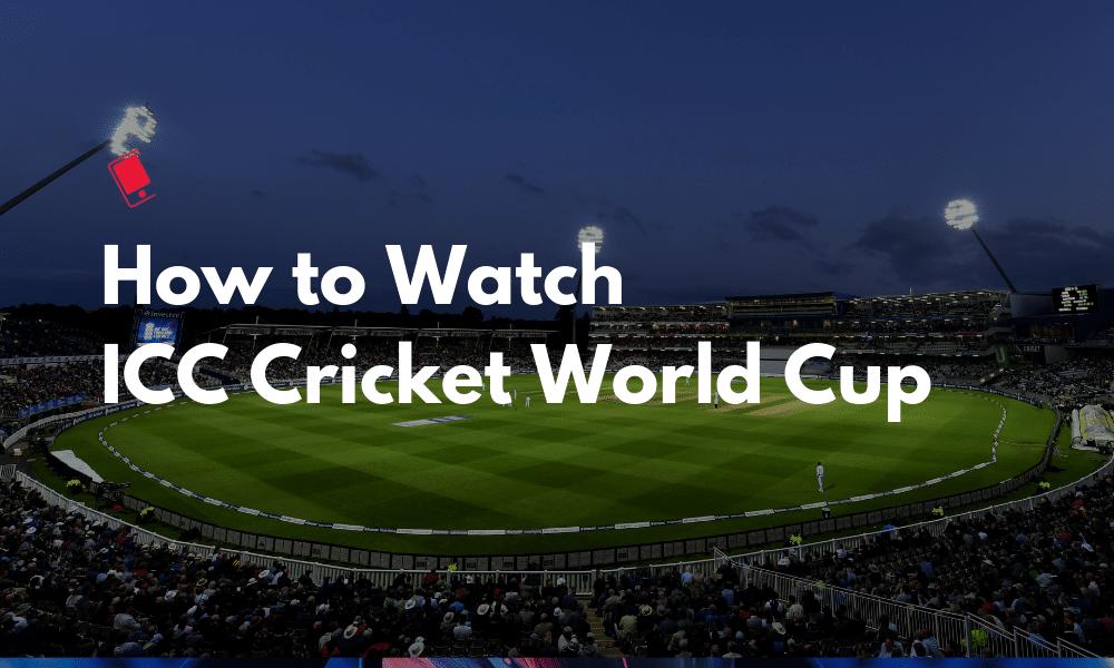 Cómo ver la Copa del Mundo de la ICC destacada